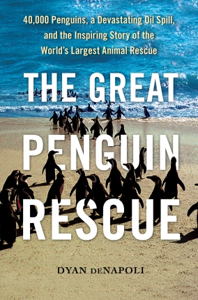 The Great Penguin Rescue: 40,000 Penguins, a Devistating Oil Spill, and the Inspiring Story of the World's Largest Animal Rescue
